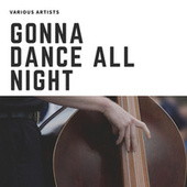 Gonna Dance All Night van Various Artists
