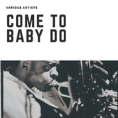 Come To Baby Do von Various Artists