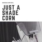 Just A Shade Corn de Various Artists