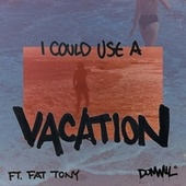 I Could Use A Vacation (feat. Fat Tony) by Donwill
