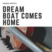 Dream Boat Comes Home von Various Artists