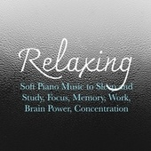 Relaxing Soft Piano Music to Sleep and Study, Focus, Memory, Work, Brain Power, Concentration von Various Artists