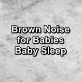 Brown Noise for Babies Baby Sleep by Yoga Music