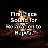 Fire Place Sound for Relaxation to Repeat by Christmas Songs