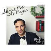 Show Me the Magic (Acoustic) von Mateo Oxley