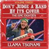 Don't Judge a Band by Its Cover, Vol. 3: The Epic Eighties de Llama Tsunami