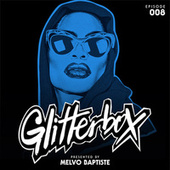 Glitterbox Radio Episode 008 (presented by Melvo Baptiste) (DJ Mix) de Glitterbox Radio