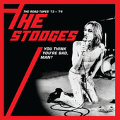 You Think You're Bad, Man? The Road Tapes '73-'74 (Live) de The Stooges
