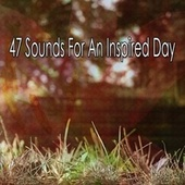 47 Sounds for an Inspired Day by Lullabies for Deep Meditation