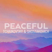 Peaceful Tchaikovsky & Shostakovich von ソフィア交響楽団