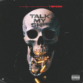 Talk My Shit by T-$Poon