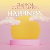 Classical Overtures for Happiness de Various Artists