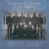 Sonho Que Se Sonha Junto by Coro Masculino de Alumínio