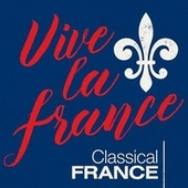 Vive la France Classical France by Various Artists