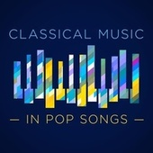 Classical Music in Pop Songs de Various Artists