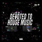 Devoted to House Music, Vol. 30 by Various Artists