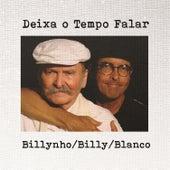 Deixa o Tempo Falar - Billynho / Billy / Blanco de Billynho Blanco
