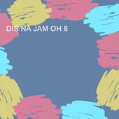DIS NA JAM OH 8 by Various Artists