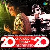 Chai Sudhu Tomay Recreated 2020 - Single de Siddhartha Sidhu Ray