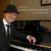 Christmas Moods the Urban Way (Piano Lounge & Voice) von Urban Beyer