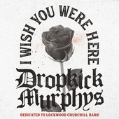 I Wish You Were Here von Dropkick Murphys