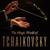 The Magical World of Tchaikovsky by Various Artists