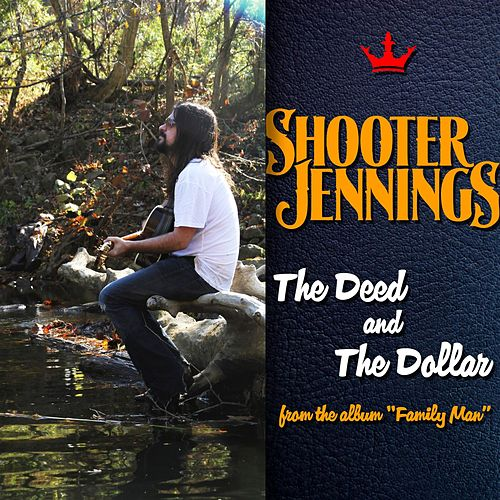 The Deed and The Dollar by Shooter Jennings