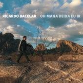 Oh Mana Deixa Eu Ir (Caicó Cantiga) by Ricardo Bacelar