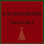 In the Bleak Midwinter by Tom Gamble