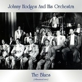 The Blues (Remastered 2020) by Johnny Hodges and His Orchestra