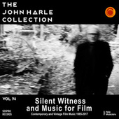 The John Harle Collection Vol. 14: Silent Witness and Music for Film (Contemporary and Vintage Film Music 1985-2017) von John Harle