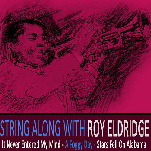 String Along With Roy Eldridge Remastered by Roy Eldridge