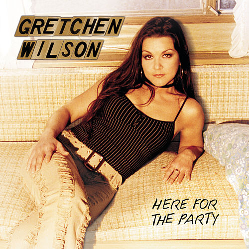 Here For The Party by Gretchen Wilson