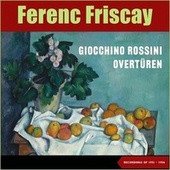 Gioachino Rossini: Overtures (Recordings Of 1951 - 1957) by Berlin Philharmonic Orchestra, Ferenc Fricsay, RIAS Symphony Orchestra Berlin