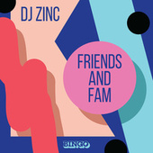 Friends and Fam by DJ Zinc