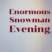 Enormous Snowman Evening by Denny Chew The Four Lads