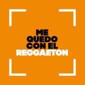 Me Quedo con el Reggaeton von Various Artists