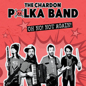 Oh No! Not Again! by The Chardon Polka Band