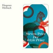 Der Letzte Prinz (Ungekürzt) by Steven Price