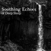 Soothing Echoes of Deep Sleep – Mesmerizing Nature Sounds for Better Sleep, Insomnia Relief, Good Night, Stop Snoring, REM Phase, Water Sounds von Healing Sounds for Deep Sleep and Relaxation
