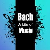 Bach: A Life of Music de Johann Sebastian Bach