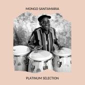Mongo Santamaria - Platinum Selection von Mongo Santamaria