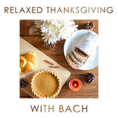 Relaxed Thanksgiving with Bach by Johann Sebastian Bach
