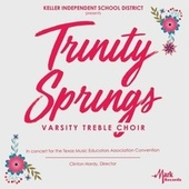 2019 Texas Music Educators Association (TMEA): Trinity Springs Varsity Treble Choir [Live] by Trinity Springs Varsity Treble Choir