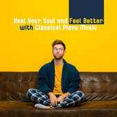 Heal Your Soul and Feel Better with Classical Piano Music by Various Artists