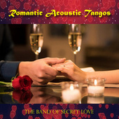 Romantic Acoustic Tangos by The Band of Secret Love