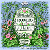 Romantic Wedding Music on Acoustic Guitar, Vol. 4 by Romeo Loves Juliet