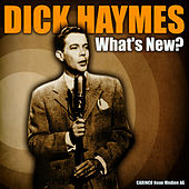 Dick Haymes - What's New? by Dick Haymes