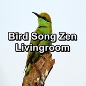Bird Song Zen Livingroom by Nature And Bird Sounds
