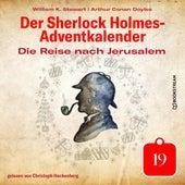 Die Reise nach Jerusalem - Der Sherlock Holmes-Adventkalender, Tag 19 (Ungekürzt) von Sir Arthur Conan Doyle
